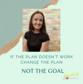 If The Plan Doesn't Work, Change The Plan.. Not the Goal