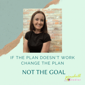 If The Plan Doesn't Work, Change The Plan… NOT THE GOAL!